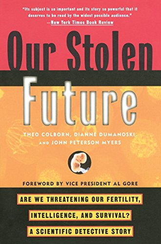 Our Stolen Future: Are We Threatening Our Fertility, Intelligence, and Survival?--A Scientific Detective Story, Colborn, Theo; Dumanoski, Dianne; Myers, John Peterson