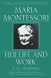 Maria Montessori: Her Life and Work de E. M.…