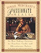Ismail Merchant's Passionate Meals: The New…