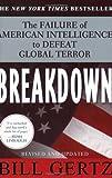 Breakdown : the failure of American intelligence to defeat global terror / Bill Gertz