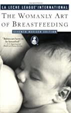 The Womanly Art of Breastfeeding by La Leche…