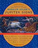 Madalyn Aslan's Jupiter Signs: How to Improve Your Luck, Career, Health, Finances, Appearance, and Relationships Through the New Astrology