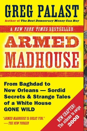 Image for Armed Madhouse: From Baghdad to New Orleans-Sordid Secrets and Strange Tales of a White House Gone Wild