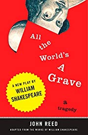 All the World's a Grave: A New Play by…
