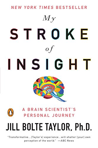 My Stroke of Insight: A Brain Scientist's Personal Journey, by Taylor, J.B.