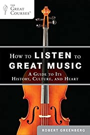 How to Listen to Great Music: A Guide to Its…