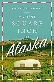 My One Square Inch of Alaska: A Novel af…
