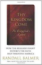 Thy Kingdom Come: How the Religious Right…