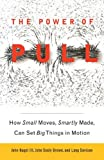 The power of pull : how small moves, smartly made, can set big things in motion / John Hagel III, John Seely Brown, Lang Davison