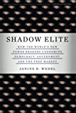 Shadow elite : how the world's new power brokers undermine democracy, government, and the free market / Janine R. Wedel