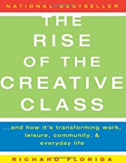 The Rise of the Creative Class: And How It's…