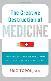 The Creative Destruction of Medicine: How…