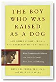 Cover of The Boy Who Was Raised as a Dog, Bruce Perry, MD
