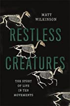 Restless Creatures: The Story of Life in Ten…