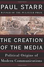 The Creation Of The Media: Political Origins…