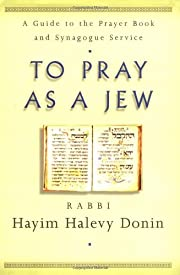 To pray as a Jew : a guide to the prayer…