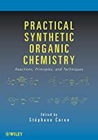 Practical Synthetic Organic Chemistry:…
