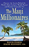 The Maui Millionaires: Discover the Secrets Behind the World\'s Most Exclusive Wealth Retreat and Become Financially Free