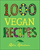 1,000 Vegan Recipes (1,000 Recipes) by Robin…