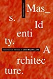 Mass, identity, architecture : architectural writings of Jean Baudrillard / edited by Francesco Proto ; with a foreword by Mike Gane