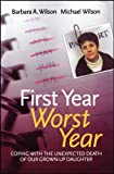 First year, worst year : coping with the unexpected death of our grown-up daughter / Barbara A. Wilson and Michael Wilson