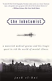 The Lobotomist: A Maverick Medical Genius…