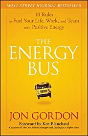 The Energy Bus: 10 Rules to Fuel Your Life,…
