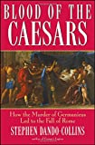 Blood of the Caesars : how the murder of Germanicus led to the fall of Rome / by Stephen Dando-Collins