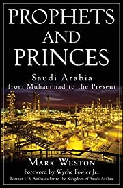 Prophets and Princes: Saudi Arabia from…