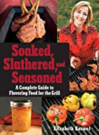 Soaked, Slathered, and Seasoned: A Complete…