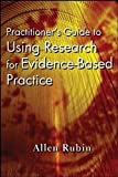 Practitioner's guide to using research for evidence-based practice / Allen Rubin