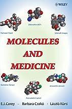 Molecules and medicine by E. J. Corey