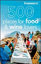 Frommer's 500 Places for Food and Wine…
