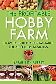 The Profitable Hobby Farm, How to Build a…