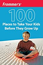 Frommer's 100 Places to Take Your Kids…