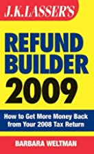 J.K. Lasser's Refund Builder 2009: How…