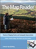 The map reader : theories of mapping practice and cartographic representation / edited by Martin Dodge, Rob Kitchin and Chris Perkins