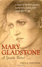 Mary Gladstone: A Gentle Rebel by Sheila…
