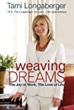 Weaving dreams : the joy of work, the love of life / Tami Longaberger