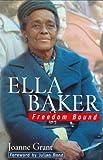 Ella Baker : freedom bound / Joanne Grant ; foreword by Julian Bond