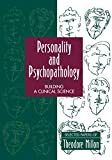 Personality and psychopathology : building a clinical science : selected papers of Theodore Millon