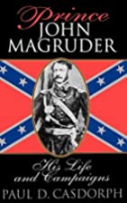 Prince John Magruder: His Life and Campaigns…