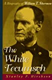The White Tecumseh : a biography of General William T. Sherman / Stanley P. Hirshson