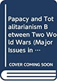 The Papacy and totalitarianism between the two World Wars / edited by Charles F. Delzell