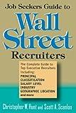 Job seekers guide to Wall Street recruiters / Christopher W. Hunt, Scott A. Scanlon