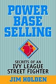 Power Base Selling: Secrets of an Ivy League…
