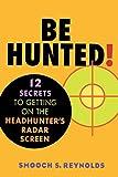 Be hunted! : 12 secrets to getting on the headhunter's radar screen / Smooch S. Reynolds