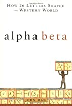 Alpha Beta: How 26 Letters Shaped the…