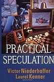 Practical speculation / Victor Neiderhoffer, Laurel Kenner