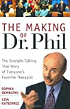 The making of Dr. Phil : the straight-talking true story of everyone's favorite therapist